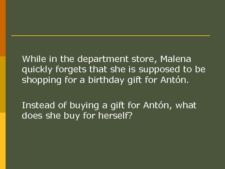 While in the department store, Malena quickly forgets that she is supposed to be