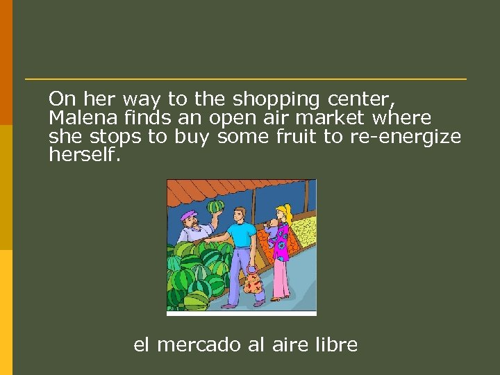 On her way to the shopping center, Malena finds an open air market where