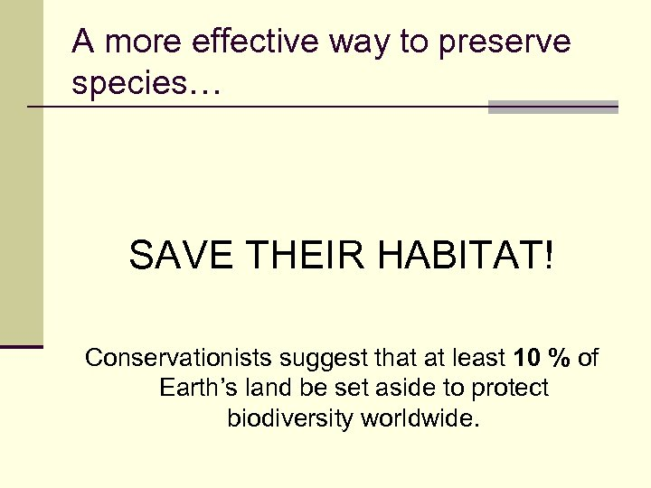 A more effective way to preserve species… SAVE THEIR HABITAT! Conservationists suggest that at