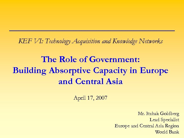 KEF VI: Technology Acquisition and Knowledge Networks The Role of Government: Building Absorptive Capacity
