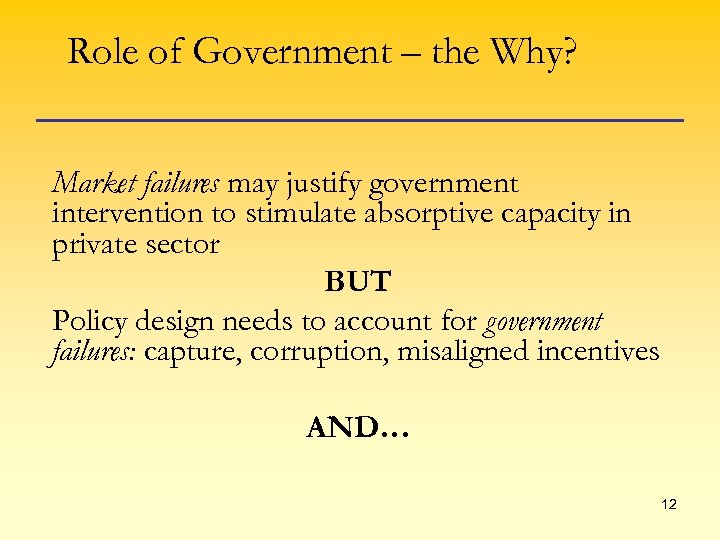 Role of Government – the Why? Market failures may justify government intervention to stimulate