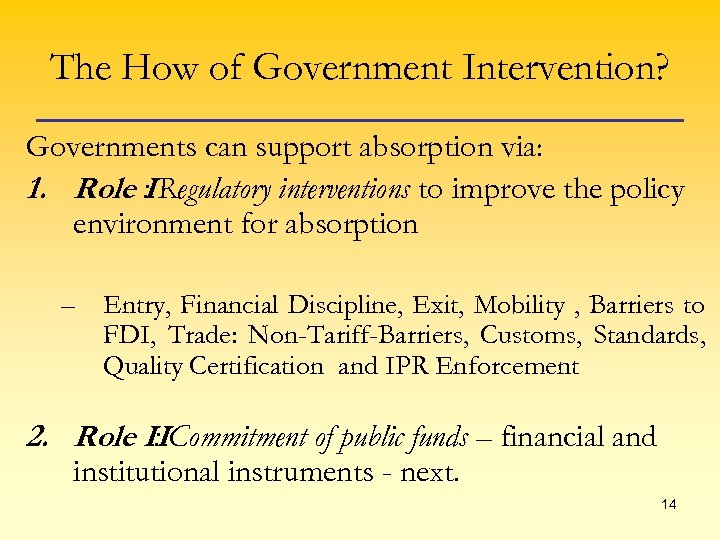 The How of Government Intervention? Governments can support absorption via: 1. Role : I