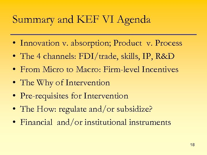 Summary and KEF VI Agenda • • Innovation v. absorption; Product v. Process The