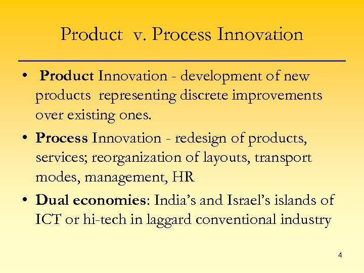Product v. Process Innovation • Product Innovation - development of new products representing discrete