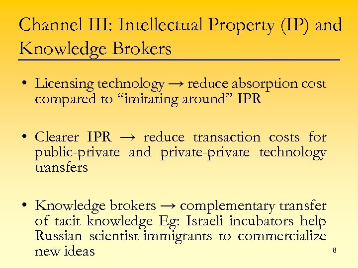 Channel III: Intellectual Property (IP) and Knowledge Brokers • Licensing technology → reduce absorption