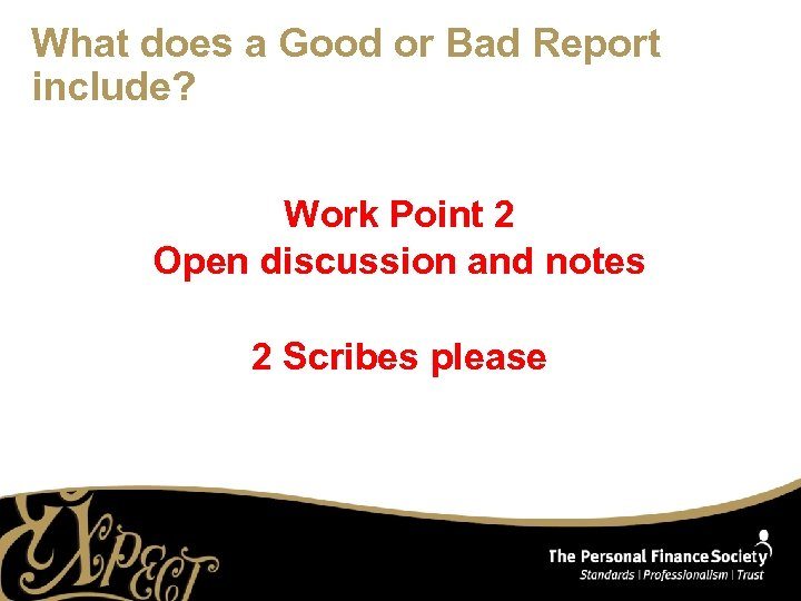 What does a Good or Bad Report include? Work Point 2 Open discussion and
