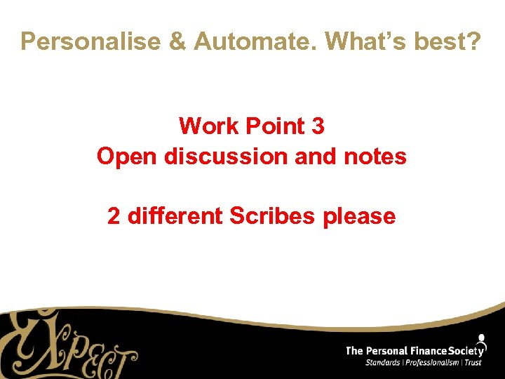 Personalise & Automate. What's best? Work Point 3 Open discussion and notes 2 different