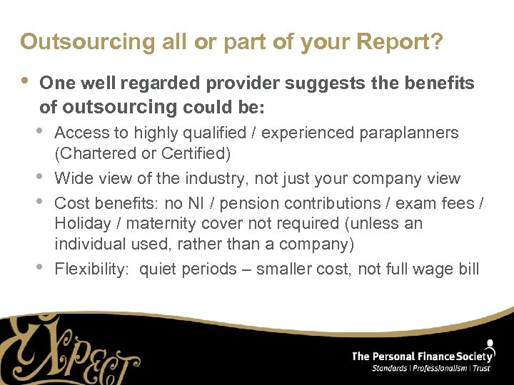 Outsourcing all or part of your Report? • One well regarded provider suggests the