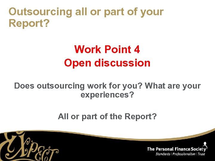 Outsourcing all or part of your Report? Work Point 4 Open discussion Does outsourcing