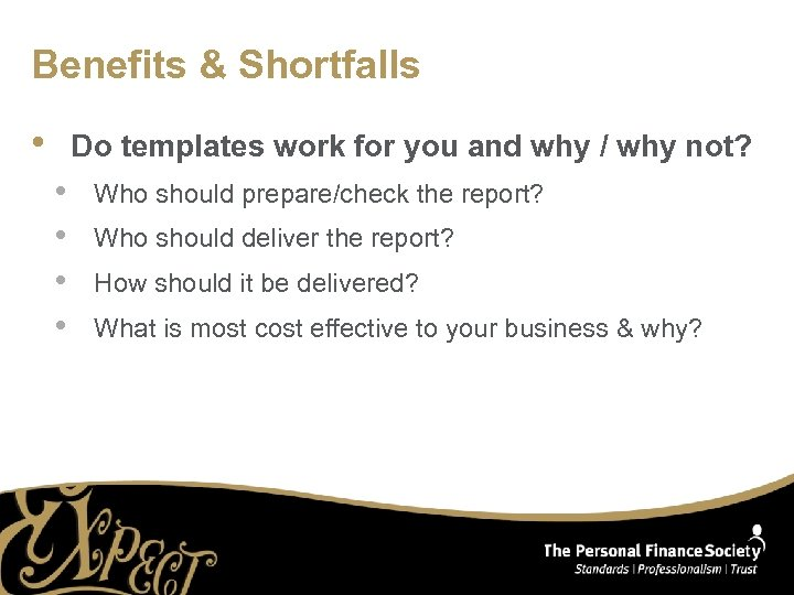 Benefits & Shortfalls • Do templates work for you and why / why not?