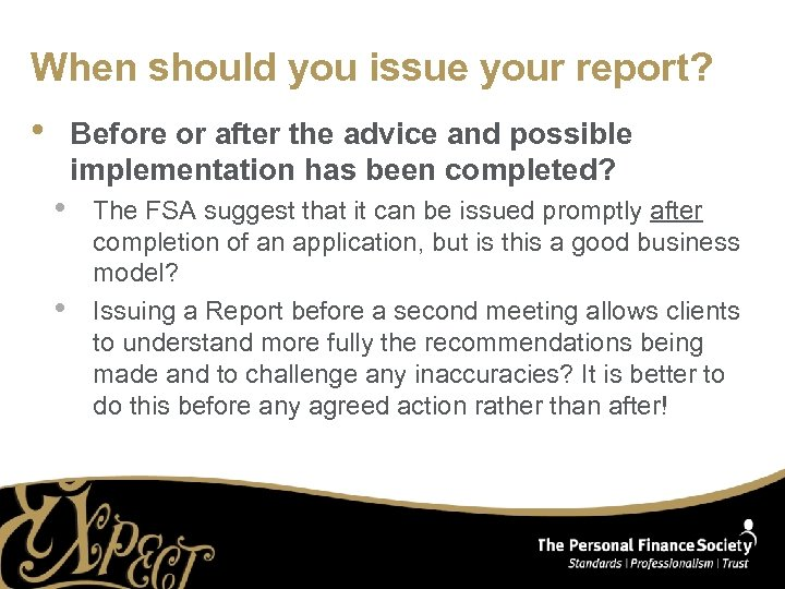 When should you issue your report? • Before or after the advice and possible