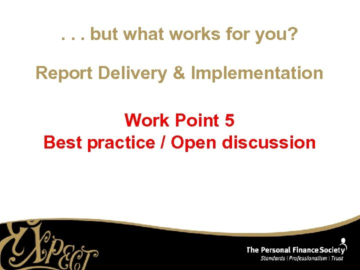 . . . but what works for you? Report Delivery & Implementation Work Point