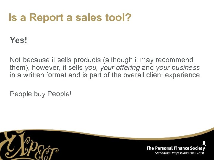 Is a Report a sales tool? Yes! Not because it sells products (although it