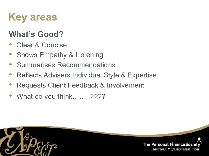 Key areas What's Good? • • • Clear & Concise Shows Empathy & Listening