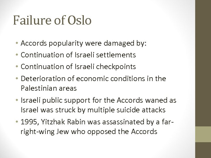 Failure of Oslo • Accords popularity were damaged by: • Continuation of Israeli settlements