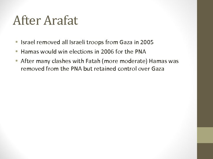 After Arafat • Israel removed all Israeli troops from Gaza in 2005 • Hamas