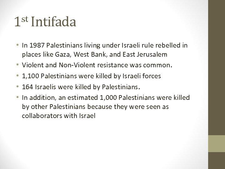 1 st Intifada • In 1987 Palestinians living under Israeli rule rebelled in places