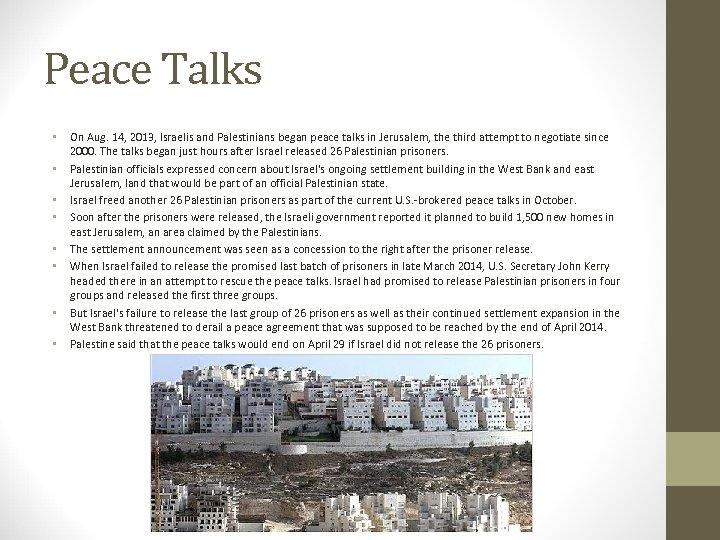 Peace Talks • • On Aug. 14, 2013, Israelis and Palestinians began peace talks