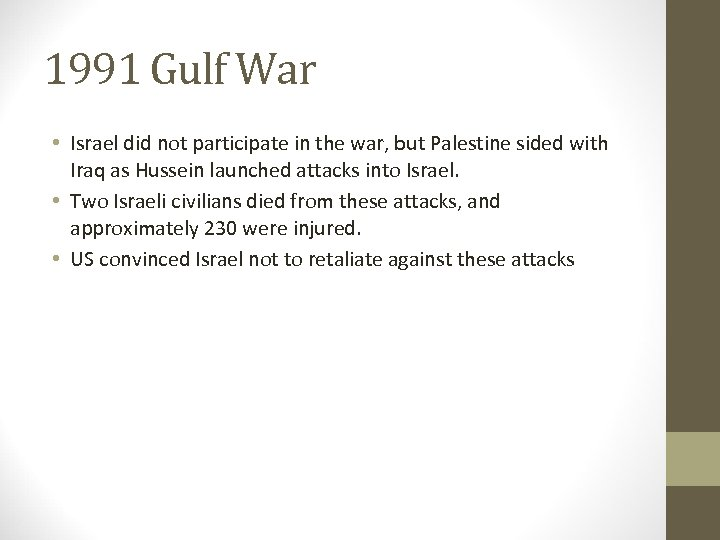 1991 Gulf War • Israel did not participate in the war, but Palestine sided