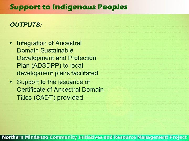 Support to Indigenous Peoples OUTPUTS: • Integration of Ancestral Domain Sustainable Development and Protection