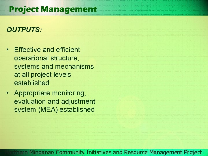 Project Management OUTPUTS: • Effective and efficient operational structure, systems and mechanisms at all