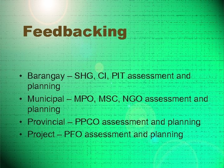 Feedbacking • Barangay – SHG, CI, PIT assessment and planning • Municipal – MPO,