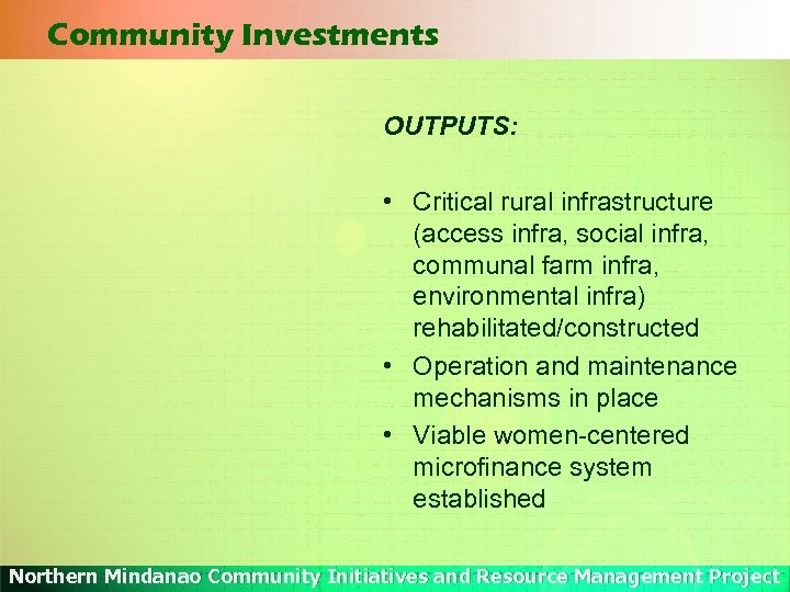 Community Investments OUTPUTS: • Critical rural infrastructure (access infra, social infra, communal farm infra,