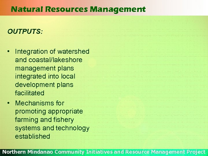 Natural Resources Management OUTPUTS: • Integration of watershed and coastal/lakeshore management plans integrated into