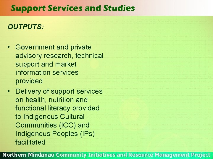 Support Services and Studies OUTPUTS: • Government and private advisory research, technical support and