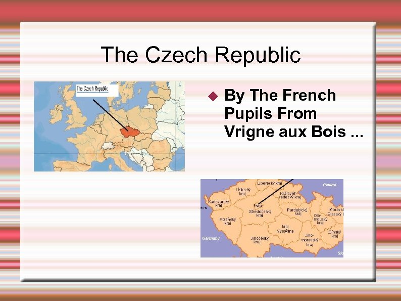 The Czech Republic By The French Pupils From Vrigne aux Bois. . .