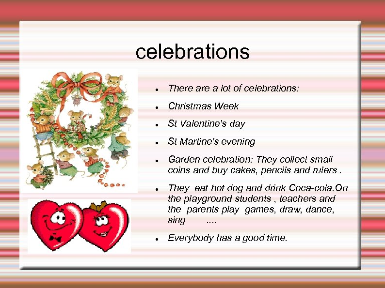 celebrations There a lot of celebrations: Christmas Week St Valentine's day St Martine's evening