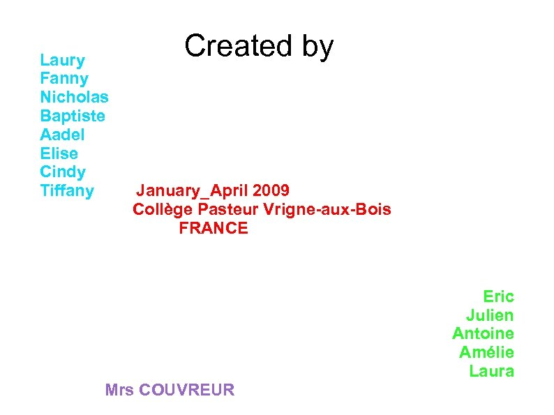 Laury Fanny Nicholas Baptiste Aadel Elise Cindy Tiffany Created by January_April 2009 Collège Pasteur