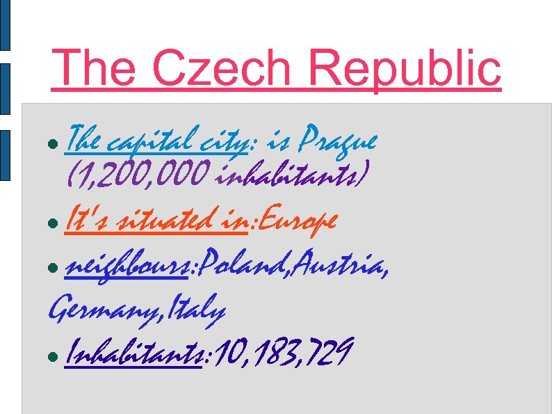 The Czech Republic The capital city: is Prague (1, 200, 000 inhabitants) It's situated