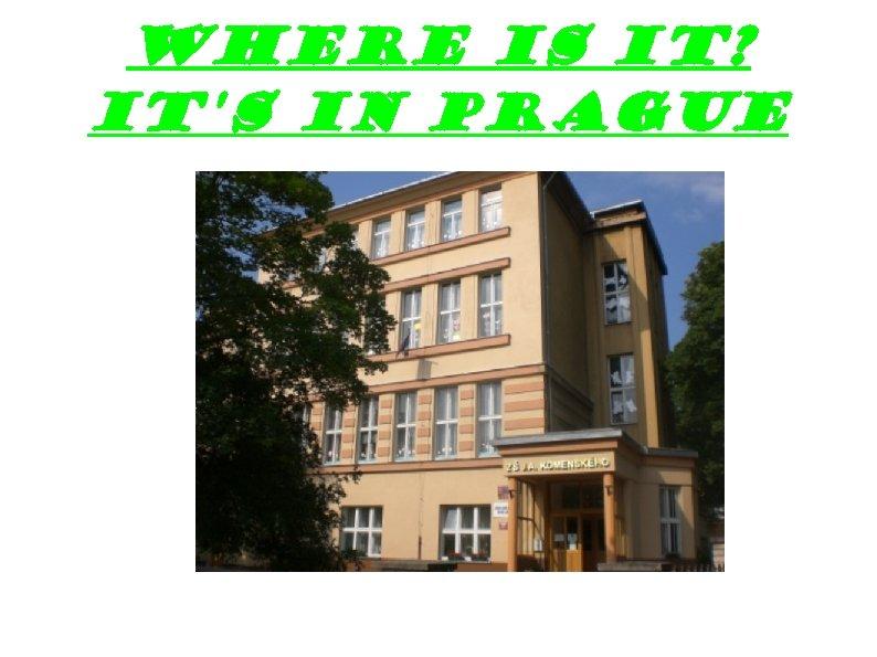 Where is it? It's in Prague