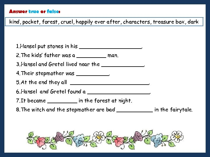 Answer true or false: kind, pocket, forest, cruel, happily ever after, characters, treasure box,