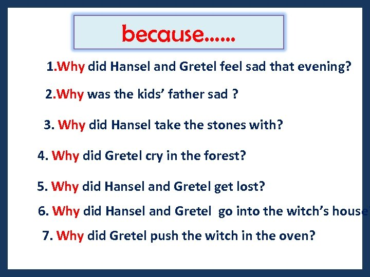 because…… 1. Why did Hansel and Gretel feel sad that evening? 2. Why was
