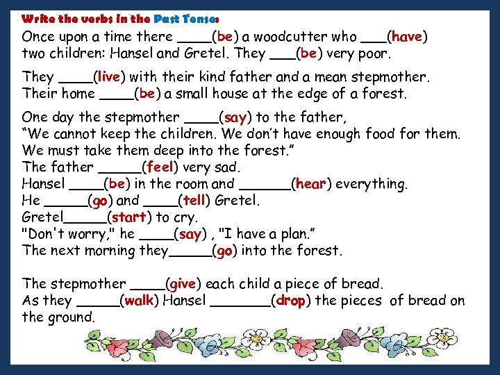 Write the verbs in the Past Tense: Once upon a time there ____(be) a