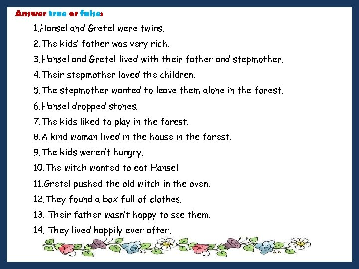 Answer true or false: 1. Hansel and Gretel were twins. 2. The kids' father