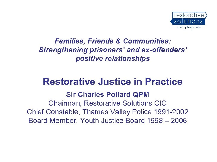 Families, Friends & Communities: Strengthening prisoners' and ex-offenders' positive relationships Restorative Justice in Practice