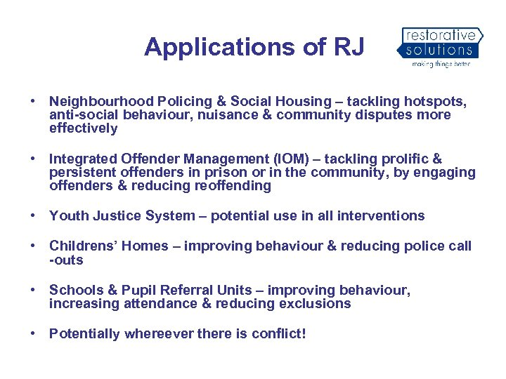 Applications of RJ • Neighbourhood Policing & Social Housing – tackling hotspots, anti-social behaviour,
