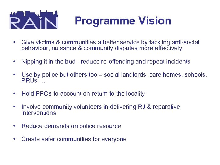 Programme Vision • Give victims & communities a better service by tackling anti-social behaviour,