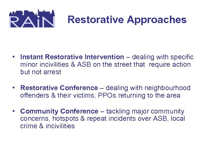 Restorative Approaches • Instant Restorative Intervention – dealing with specific minor incivilities & ASB
