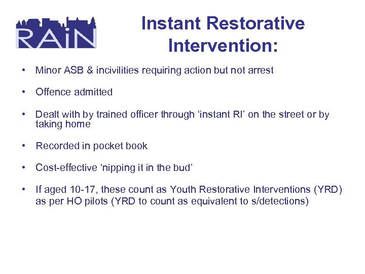 Instant Restorative Intervention: • Minor ASB & incivilities requiring action but not arrest •