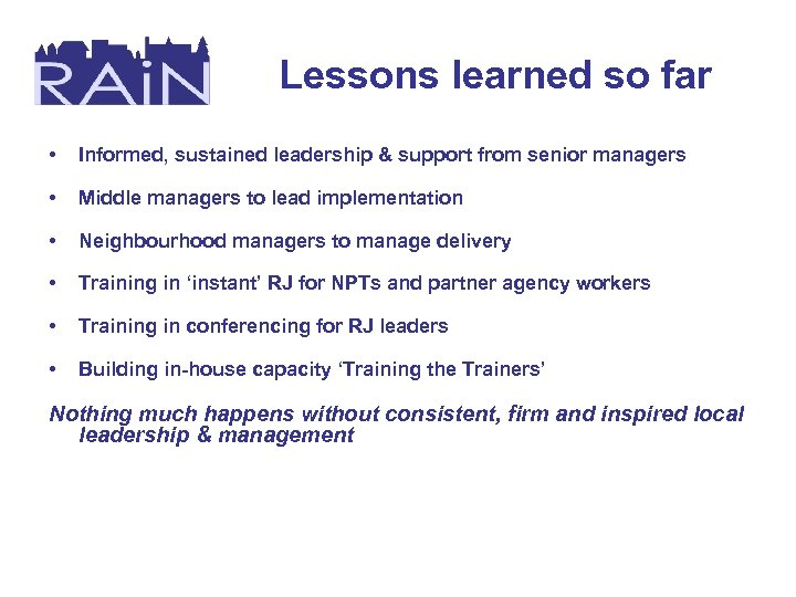 Lessons learned so far • Informed, sustained leadership & support from senior managers •