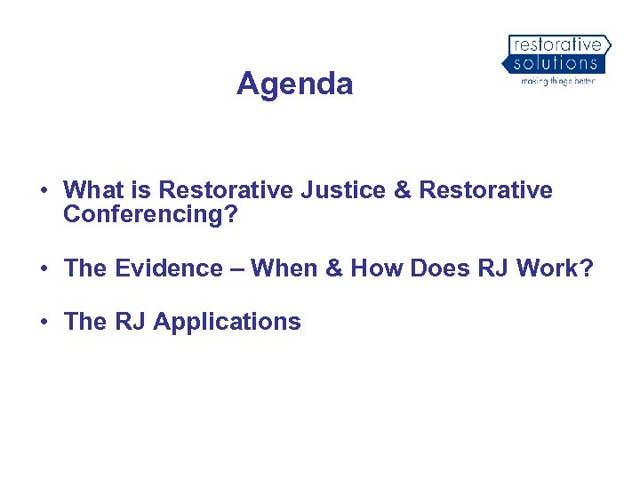 Agenda • What is Restorative Justice & Restorative Conferencing? • The Evidence – When