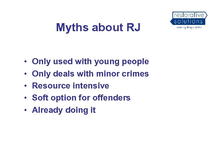 Myths about RJ • • • Only used with young people Only deals with
