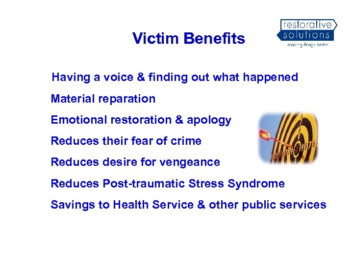 Victim Benefits Having a voice & finding out what happened Material reparation Emotional restoration