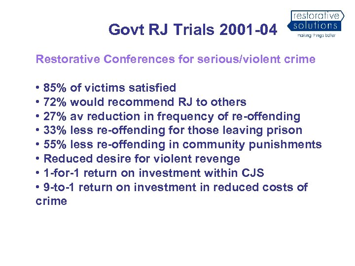 Govt RJ Trials 2001 -04 Restorative Conferences for serious/violent crime • 85% of victims