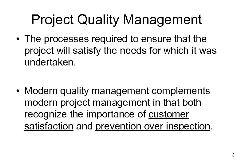 Project Quality Management • The processes required to ensure that the project will satisfy