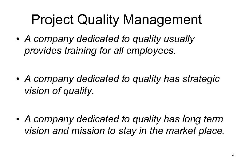 Project Quality Management • A company dedicated to quality usually provides training for all